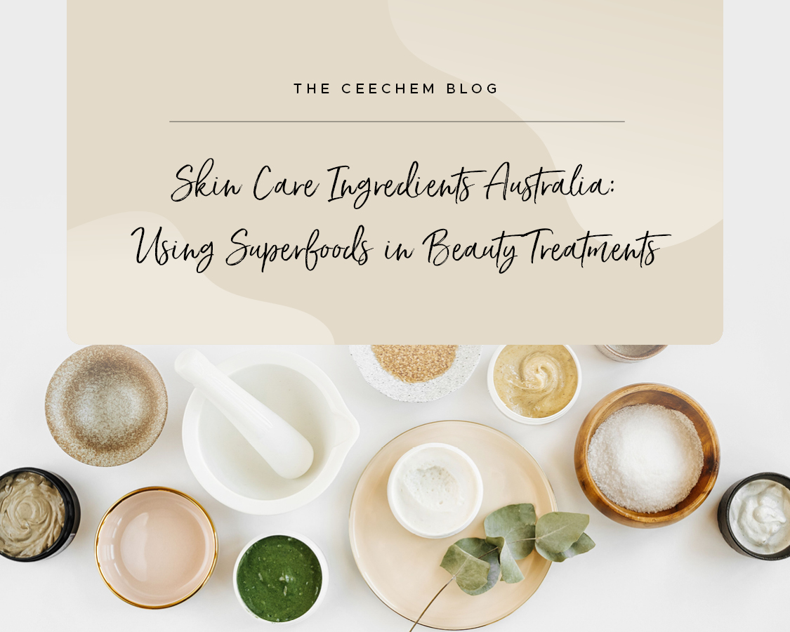 Skin Care Ingredients Australia - Using Superfoods in Beauty Treatments