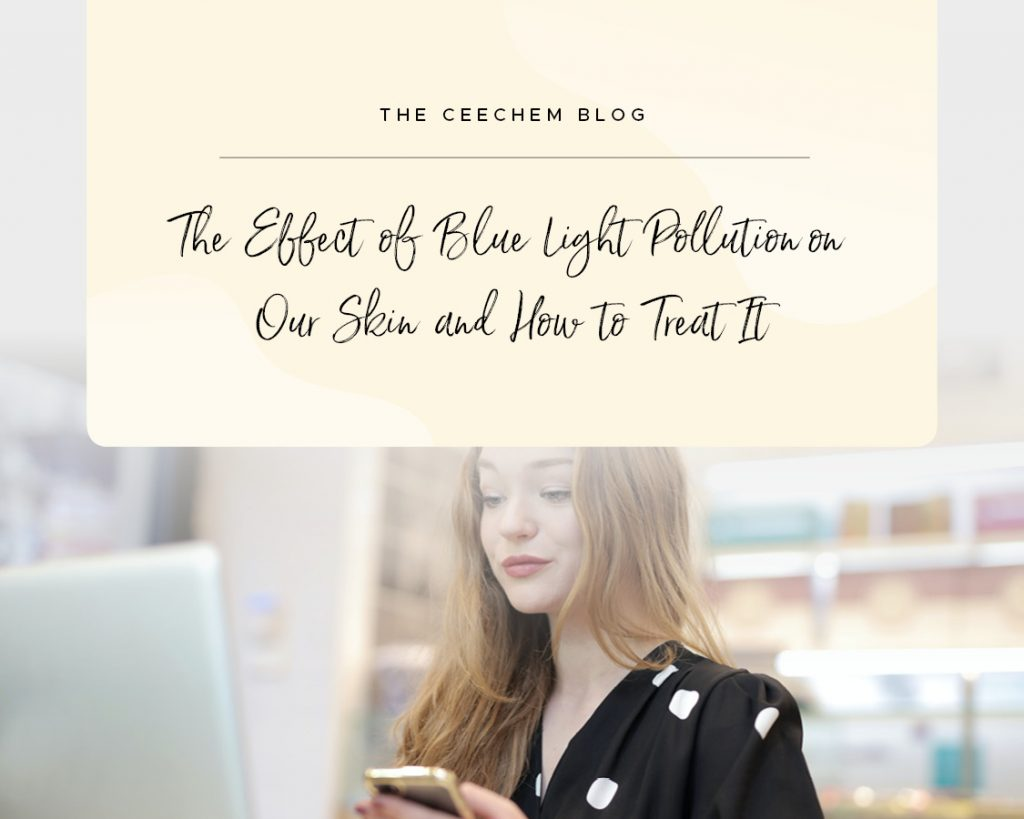 The Effect of Blue Light Pollution on Our Skin and How to Treat It