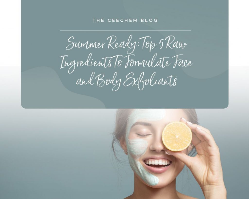 Summer ready: Top 5 raw ingredients to formulate face and body exfoliants